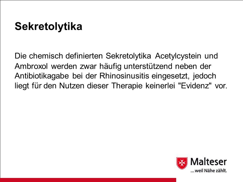 Sekretolytika Die chemisch definierten Sekretolytika Acetylcystein und Ambroxol werden zwar häufig unterstützend neben der Antibiotikagabe bei der Rhi