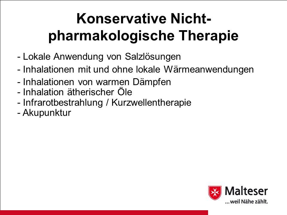 Konservative Nicht- pharmakologische Therapie - Lokale Anwendung von Salzlösungen - Inhalationen mit und ohne lokale Wärmeanwendungen - Inhalationen v
