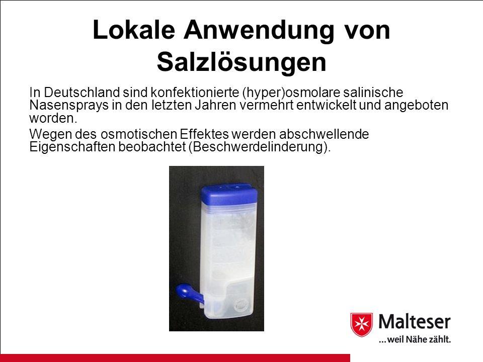 Lokale Anwendung von Salzlösungen In Deutschland sind konfektionierte (hyper)osmolare salinische Nasensprays in den letzten Jahren vermehrt entwickelt