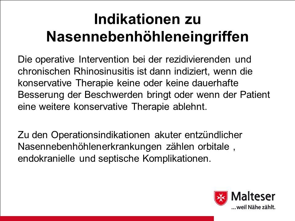 Indikationen zu Nasennebenhöhleneingriffen Die operative Intervention bei der rezidivierenden und chronischen Rhinosinusitis ist dann indiziert, wenn