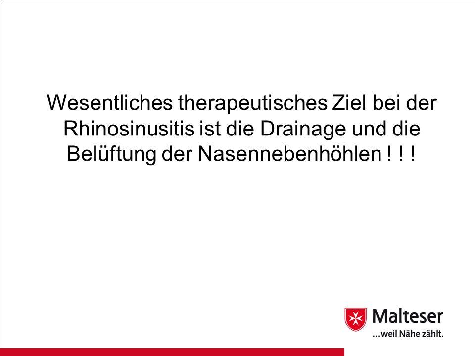 Wesentliches therapeutisches Ziel bei der Rhinosinusitis ist die Drainage und die Belüftung der Nasennebenhöhlen ! ! !