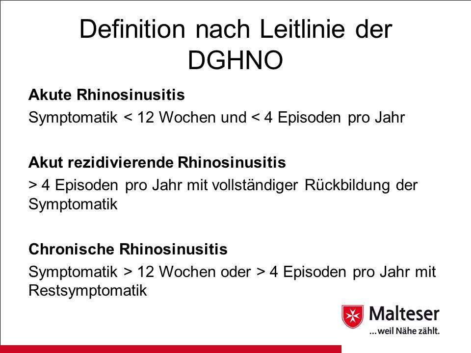 Definition nach Leitlinie der DGHNO Akute Rhinosinusitis Symptomatik < 12 Wochen und < 4 Episoden pro Jahr Akut rezidivierende Rhinosinusitis > 4 Epis