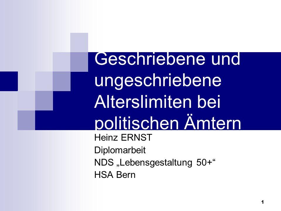 1 Geschriebene und ungeschriebene Alterslimiten bei politischen Ämtern Heinz ERNST Diplomarbeit NDS Lebensgestaltung 50+ HSA Bern