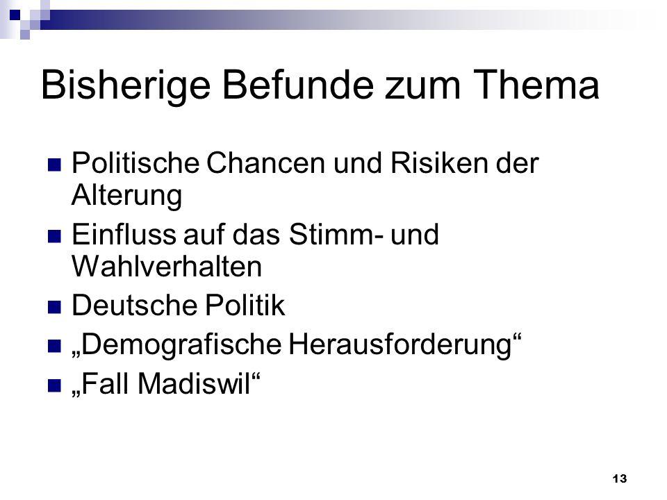 13 Bisherige Befunde zum Thema Politische Chancen und Risiken der Alterung Einfluss auf das Stimm- und Wahlverhalten Deutsche Politik Demografische He