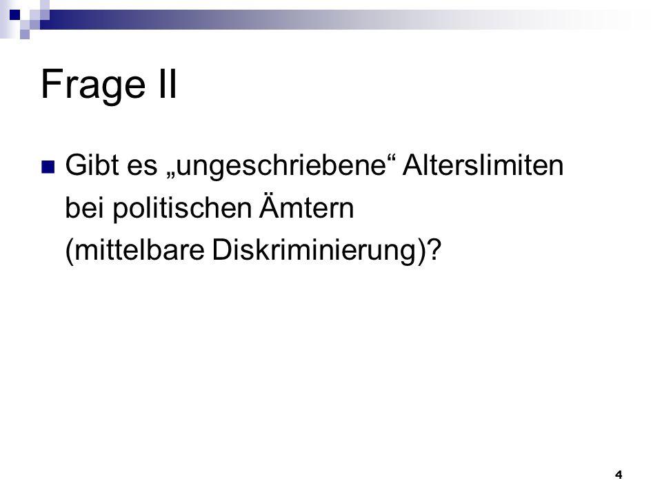 4 Frage II Gibt es ungeschriebene Alterslimiten bei politischen Ämtern (mittelbare Diskriminierung)?