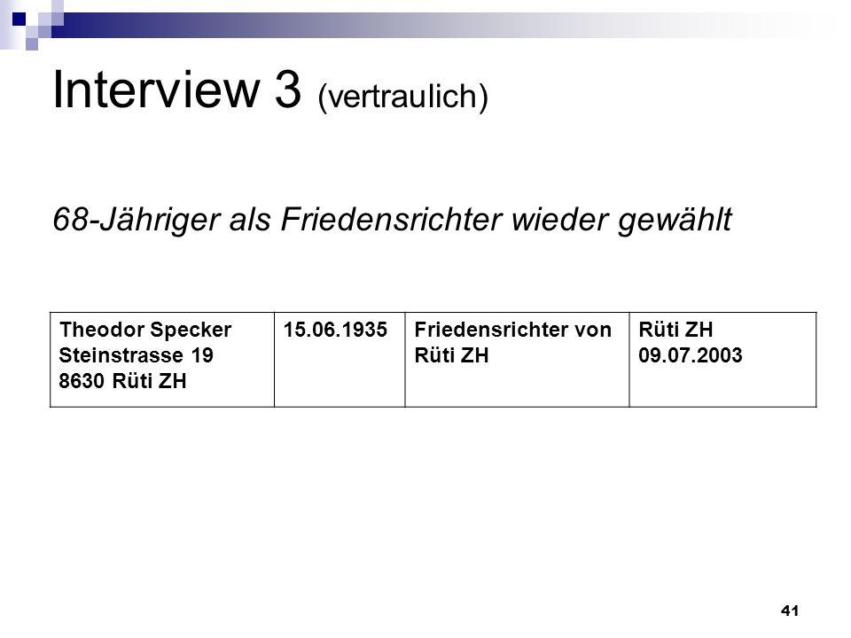 41 Interview 3 (vertraulich) 68-Jähriger als Friedensrichter wieder gewählt Theodor Specker Steinstrasse 19 8630 Rüti ZH 15.06.1935Friedensrichter von