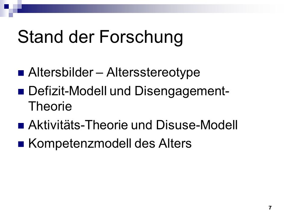 7 Stand der Forschung Altersbilder – Altersstereotype Defizit-Modell und Disengagement- Theorie Aktivitäts-Theorie und Disuse-Modell Kompetenzmodell d