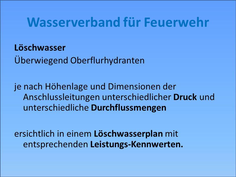 Wasserverband für Feuerwehr Löschwasser Überwiegend Oberflurhydranten je nach Höhenlage und Dimensionen der Anschlussleitungen unterschiedlicher Druck