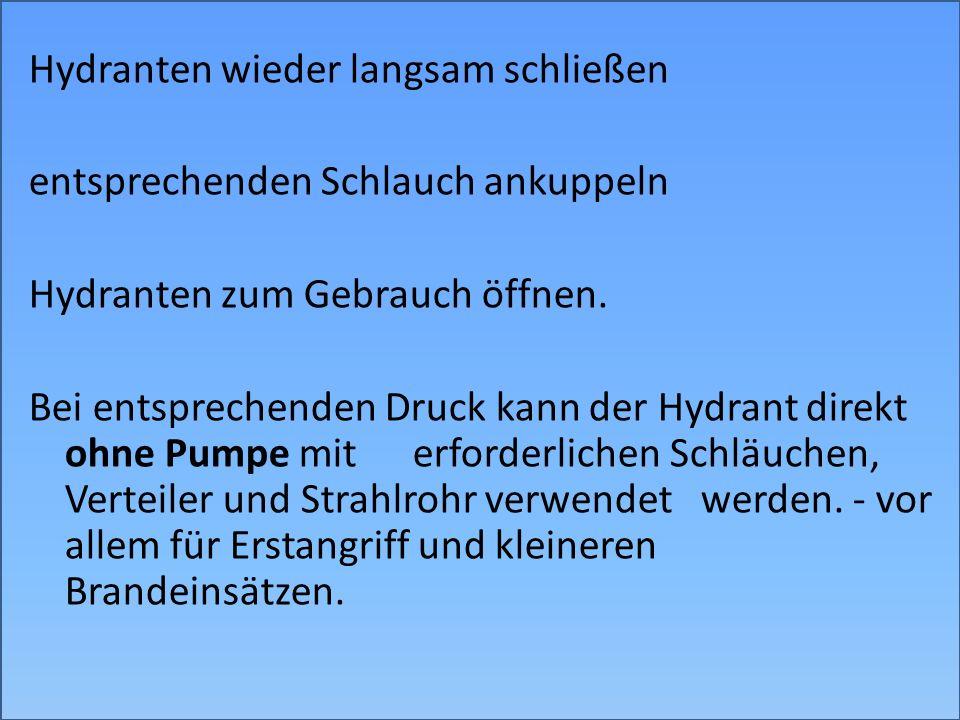 Hydranten wieder langsam schließen entsprechenden Schlauch ankuppeln Hydranten zum Gebrauch öffnen. Bei entsprechenden Druck kann der Hydrant direkt o