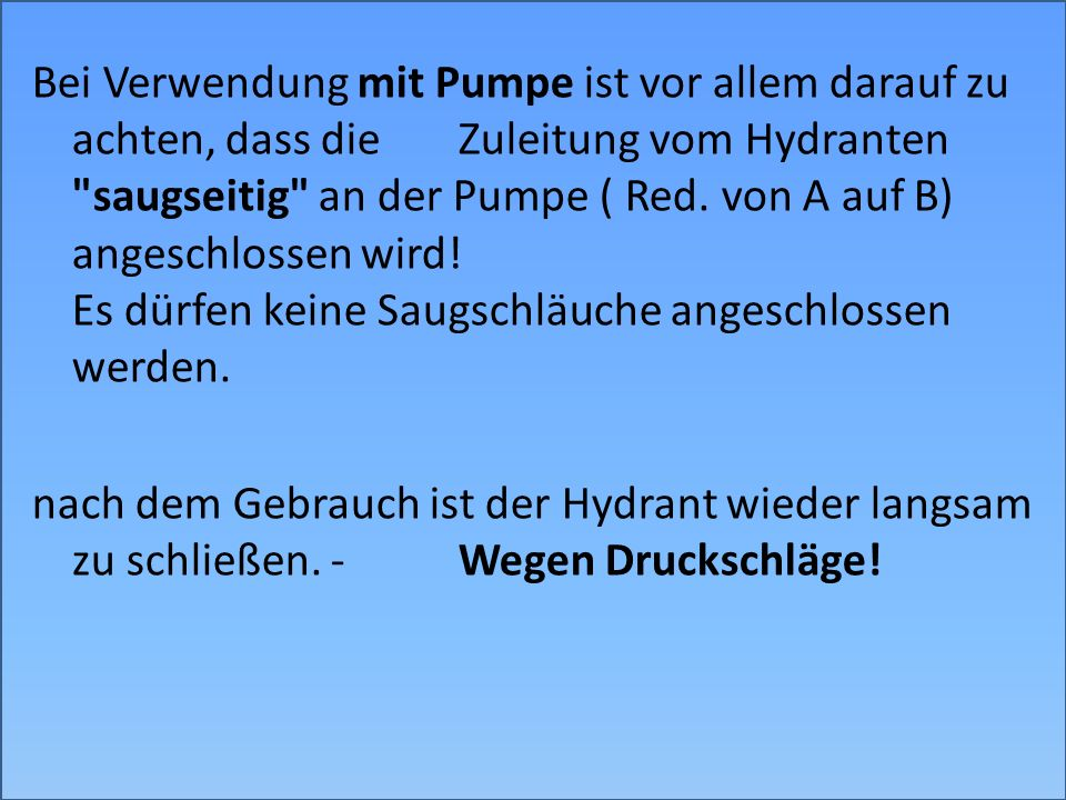 Bei Verwendung mit Pumpe ist vor allem darauf zu achten, dass die Zuleitung vom Hydranten
