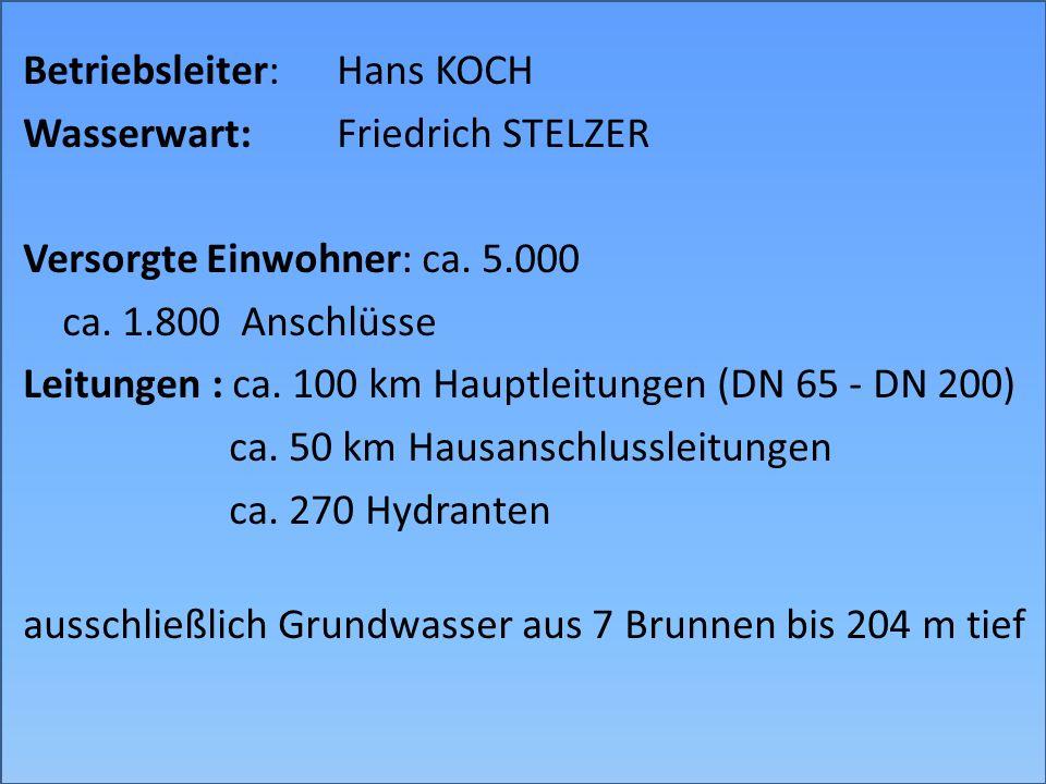 Betriebsleiter:Hans KOCH Wasserwart:Friedrich STELZER Versorgte Einwohner: ca. 5.000 ca. 1.800 Anschlüsse Leitungen :ca. 100 km Hauptleitungen (DN 65