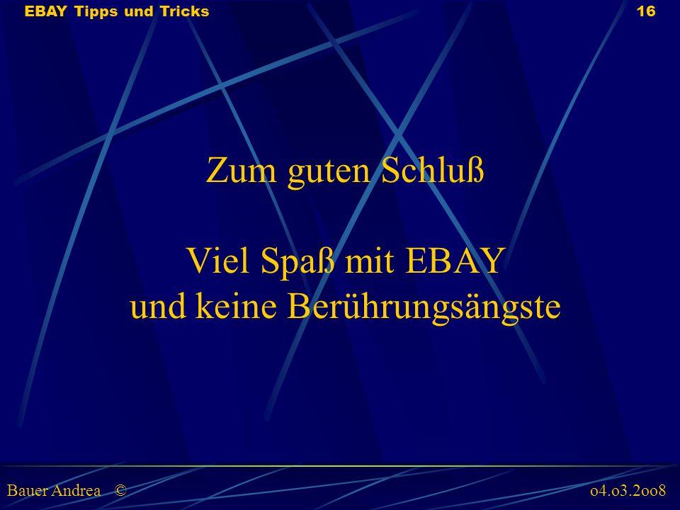 Zum guten Schluß Viel Spaß mit EBAY und keine Berührungsängste EBAY Tipps und Tricks16 Bauer Andrea © o4.o3.2oo8
