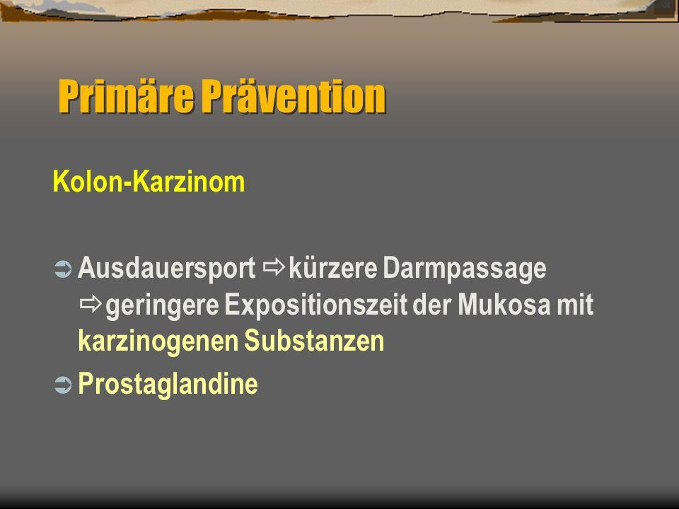 Kolon-Karzinom Ausdauersport kürzere Darmpassage geringere Expositionszeit der Mukosa mit karzinogenen Substanzen Prostaglandine Primäre Prävention