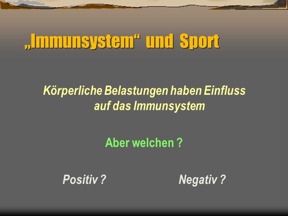 Körperliche Belastungen haben Einfluss auf das Immunsystem Aber welchen ? Positiv ? Negativ ? Immunsystem und Sport