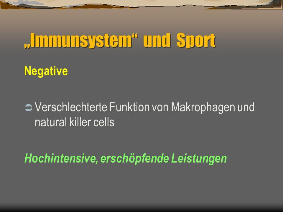 Negative Verschlechterte Funktion von Makrophagen und natural killer cells Hochintensive, erschöpfende Leistungen Immunsystem und Sport