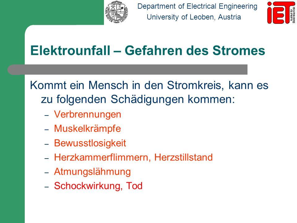 Department of Electrical Engineering University of Leoben, Austria Schädigende Wirkung ist abhängig von: der Stromstärke, die durch den Körper fließt dem Stromweg durch den Körper der Zeitdauer der Stromeinwirkung der Stromart bzw.