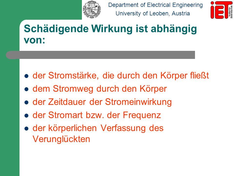 Department of Electrical Engineering University of Leoben, Austria Schädigende Wirkung ist abhängig von: der Stromstärke, die durch den Körper fließt