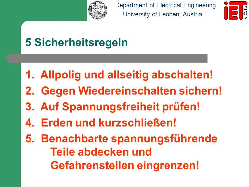 Department of Electrical Engineering University of Leoben, Austria 5 Sicherheitsregeln 1. Allpolig und allseitig abschalten! 2. Gegen Wiedereinschalte