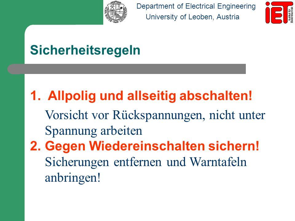 Department of Electrical Engineering University of Leoben, Austria Sicherheitsregeln 1. Allpolig und allseitig abschalten! Vorsicht vor Rückspannungen