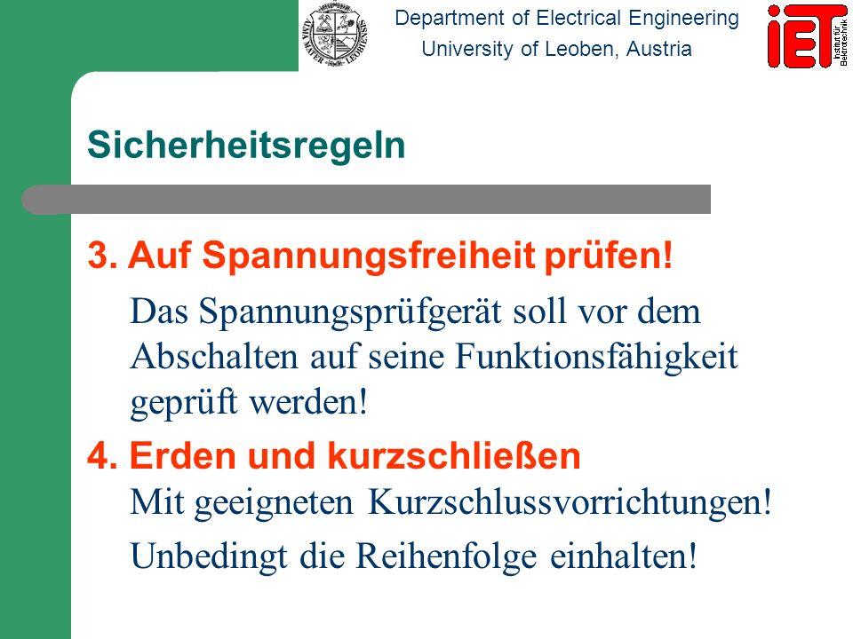 Department of Electrical Engineering University of Leoben, Austria Sicherheitsregeln 3. Auf Spannungsfreiheit prüfen! Das Spannungsprüfgerät soll vor