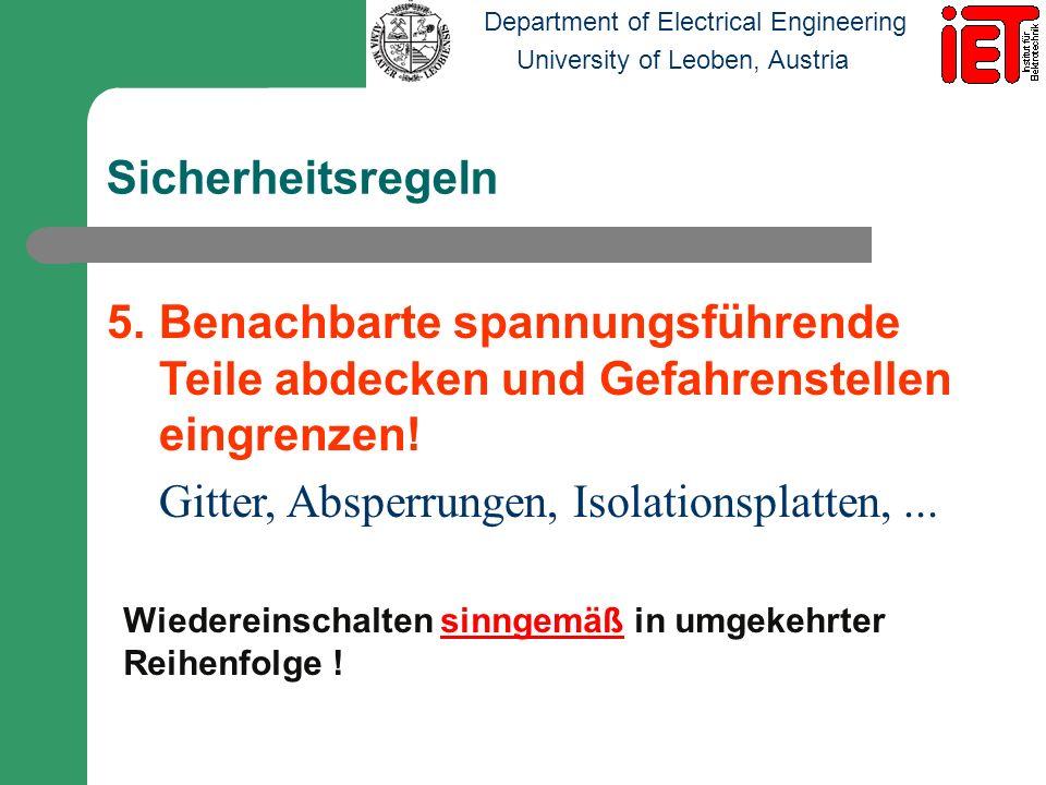 Department of Electrical Engineering University of Leoben, Austria Sicherheitsregeln 5.Benachbarte spannungsführende Teile abdecken und Gefahrenstelle