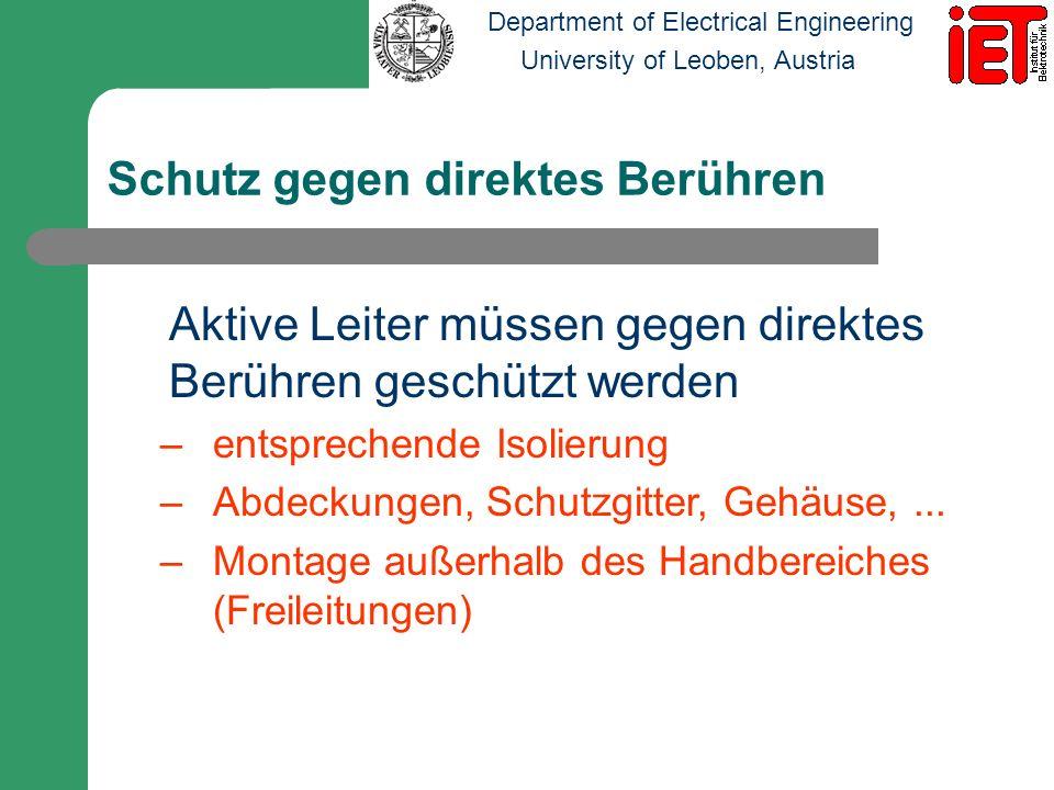 Department of Electrical Engineering University of Leoben, Austria Schutz gegen direktes Berühren Aktive Leiter müssen gegen direktes Berühren geschüt