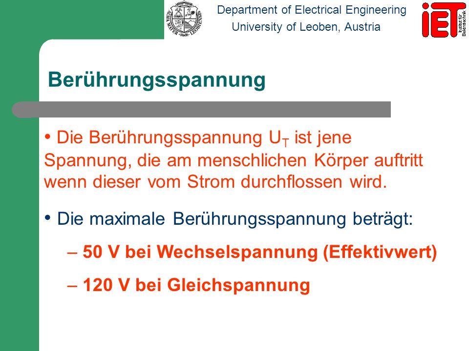 Department of Electrical Engineering University of Leoben, Austria Stromstärke durch den menschlichen Körper Die Höhe der Stromstärke I B die durch den Körper fließt, ist von der Berührungs-spannung U T und vom Körperwiderstand R abhängig.