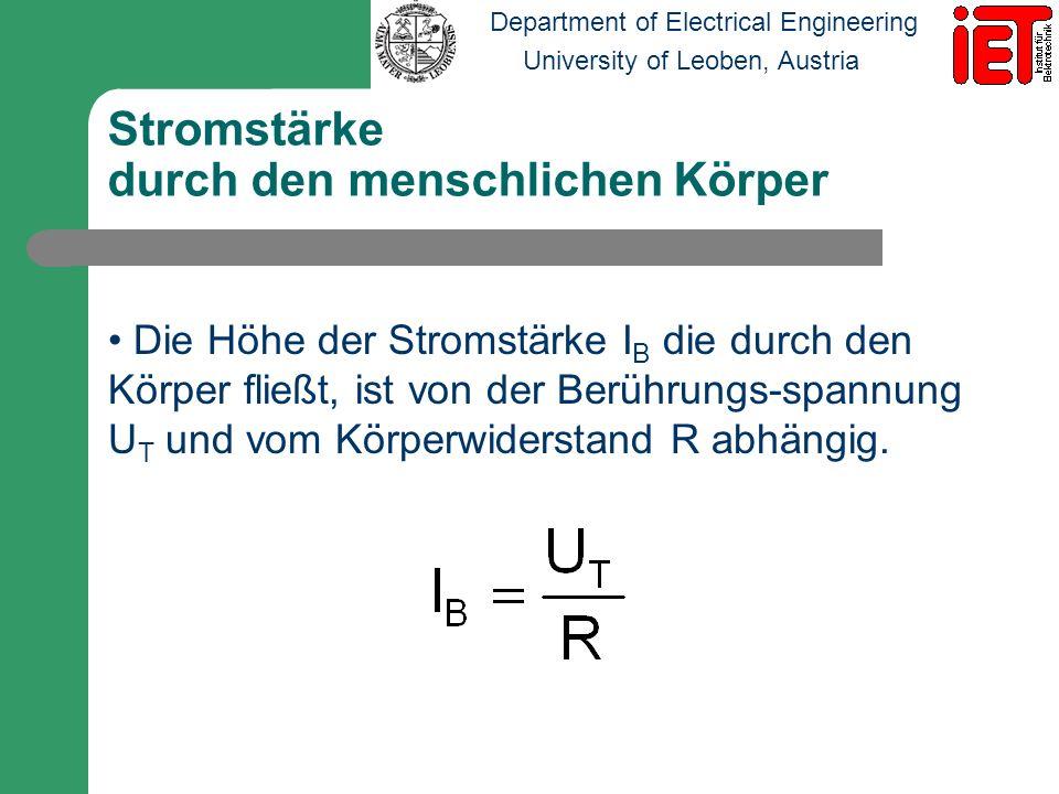 Department of Electrical Engineering University of Leoben, Austria Abhängigkeit des Körperwiderstand R Berührungsspannung U T – je höher U T, desto niedriger R Beschaffenheit der Haut – dick, dünn, feucht, trocken Berührungsfläche – je größer die Fläche, desto kleiner R Berührungsdruck – je größer der Druck, desto kleiner R