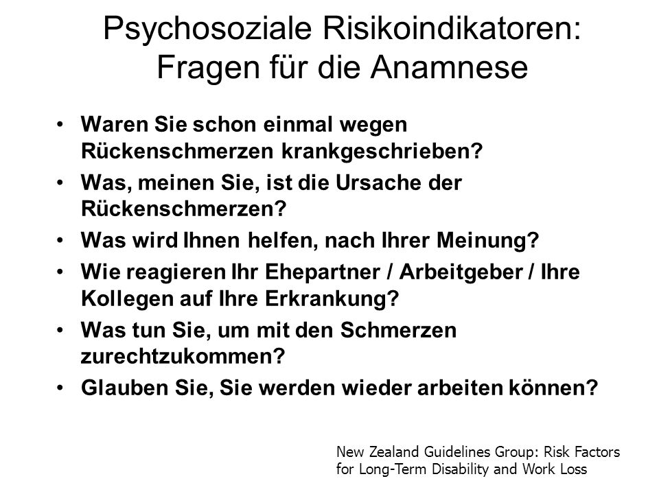 Psychosoziale Risikoindikatoren: Fragen für die Anamnese Waren Sie schon einmal wegen Rückenschmerzen krankgeschrieben? Was, meinen Sie, ist die Ursac