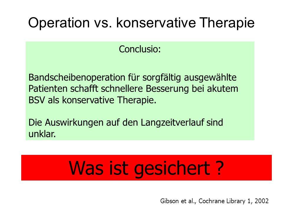 Was ist gesichert ? Operation vs. konservative Therapie Conclusio: Bandscheibenoperation für sorgfältig ausgewählte Patienten schafft schnellere Besse