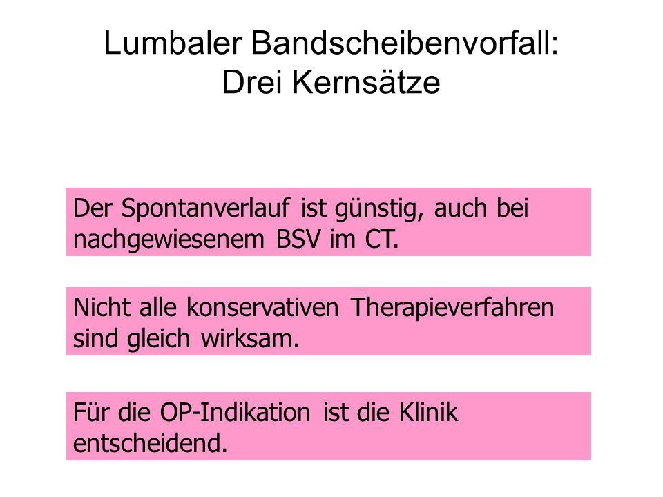 Lumbaler Bandscheibenvorfall: Drei Kernsätze Der Spontanverlauf ist günstig, auch bei nachgewiesenem BSV im CT. Für die OP-Indikation ist die Klinik e