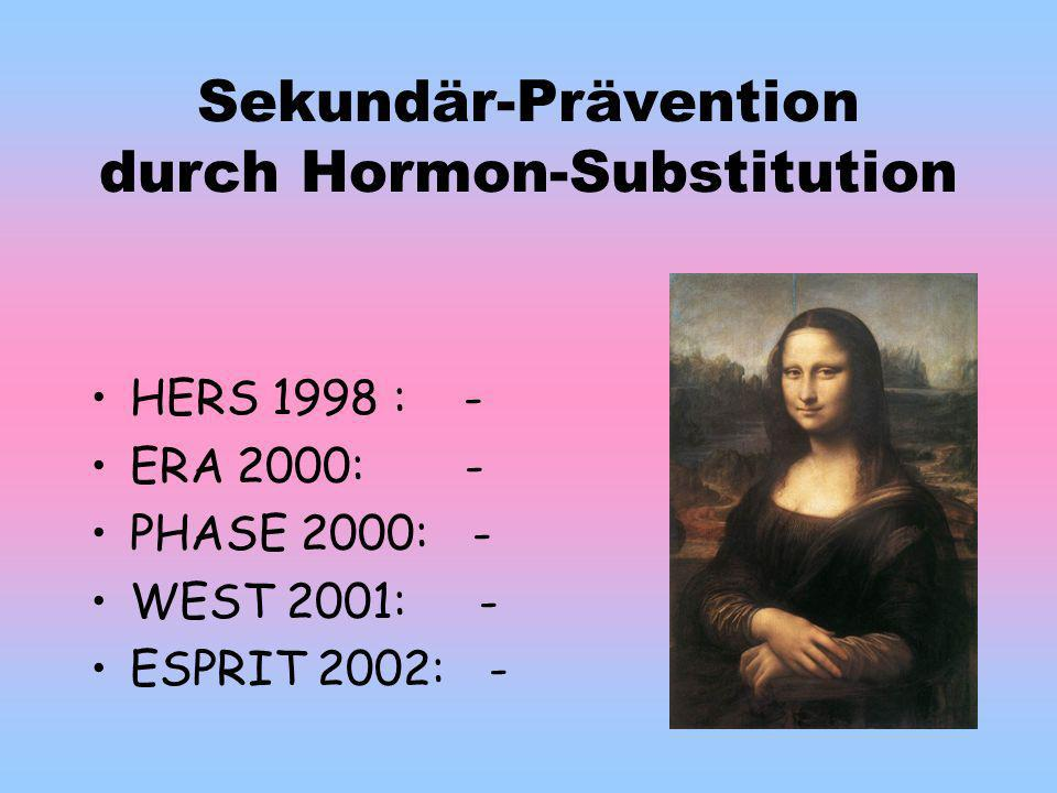 Sekundär-Prävention durch Hormon-Substitution HERS 1998 : - ERA 2000: - PHASE 2000: - WEST 2001: - ESPRIT 2002: -