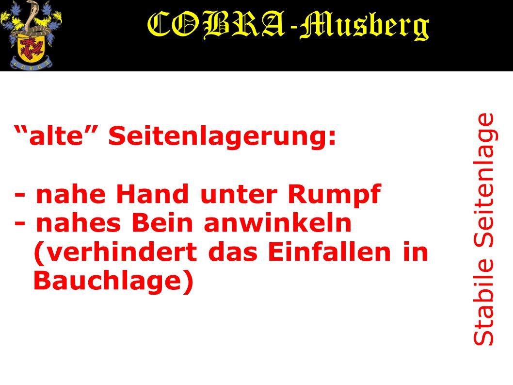Stabile Seitenlage alte Seitenlagerung: - nahe Hand unter Rumpf - nahes Bein anwinkeln (verhindert das Einfallen in Bauchlage) COBRA-Musberg