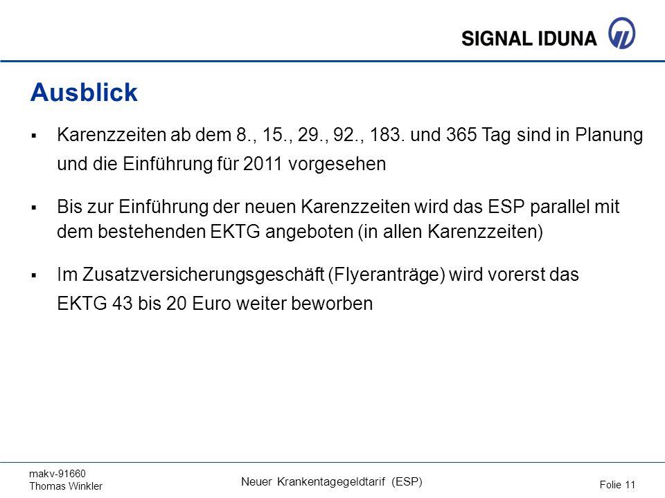 makv-91660 Thomas Winkler Folie 11 Neuer Krankentagegeldtarif (ESP) Ausblick Karenzzeiten ab dem 8., 15., 29., 92., 183. und 365 Tag sind in Planung u