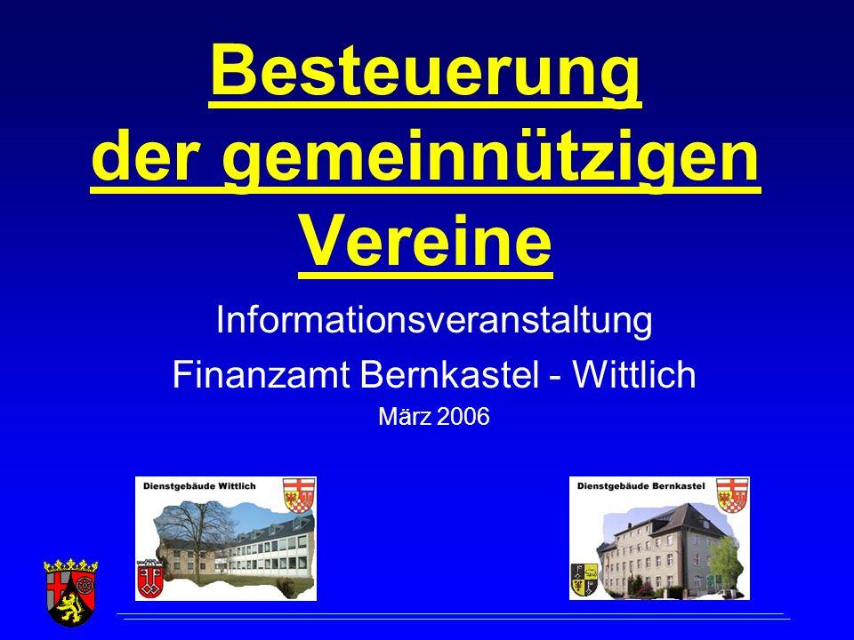 Besteuerung der gemeinnützigen Vereine Informationsveranstaltung Finanzamt Bernkastel - Wittlich März 2006