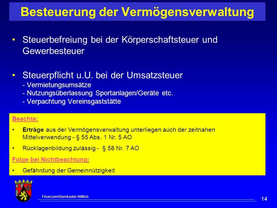 Finanzamt Bernkastel-Wittlich 14 Besteuerung der Vermögensverwaltung Steuerbefreiung bei der Körperschaftsteuer und Gewerbesteuer Steuerpflicht u.U.