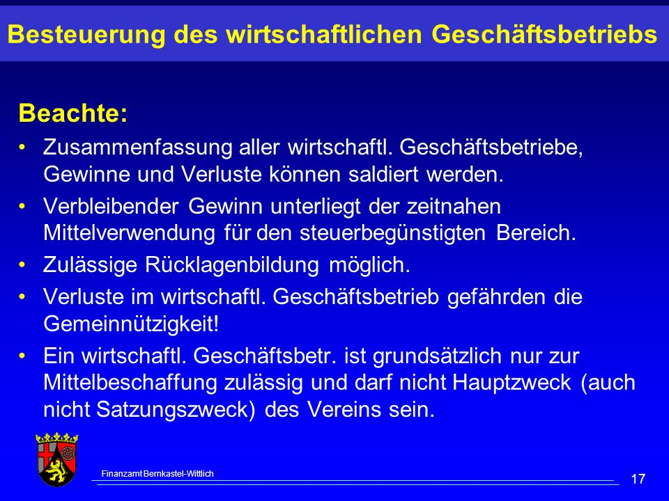Finanzamt Bernkastel-Wittlich 17 Besteuerung des wirtschaftlichen Geschäftsbetriebs Beachte: Zusammenfassung aller wirtschaftl. Geschäftsbetriebe, Gew