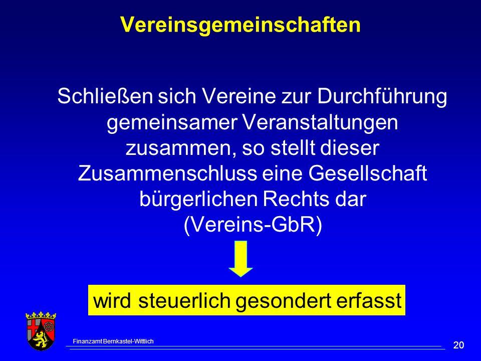 Finanzamt Bernkastel-Wittlich 20 Vereinsgemeinschaften Schließen sich Vereine zur Durchführung gemeinsamer Veranstaltungen zusammen, so stellt dieser