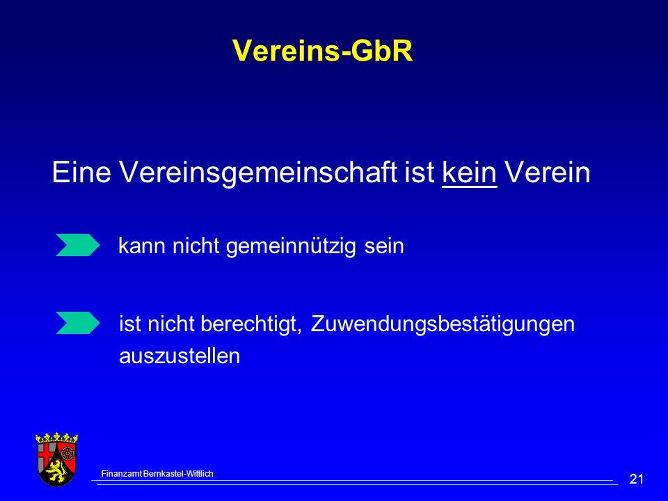 Finanzamt Bernkastel-Wittlich 21 Vereins-GbR Eine Vereinsgemeinschaft ist kein Verein kann nicht gemeinnützig sein ist nicht berechtigt, Zuwendungsbestätigungen auszustellen