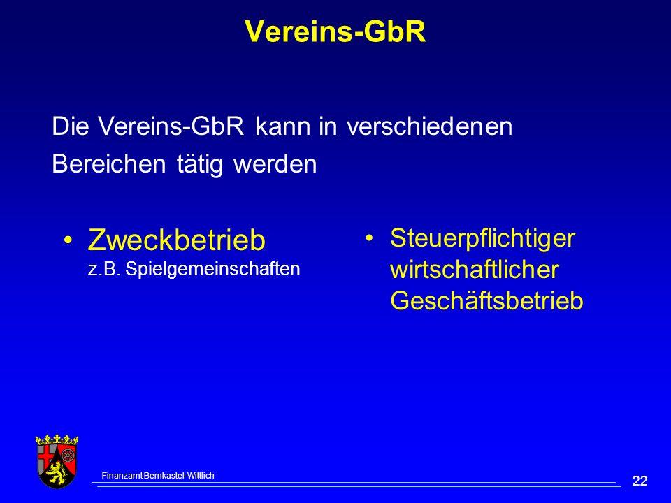 Finanzamt Bernkastel-Wittlich 22 Vereins-GbR Zweckbetrieb z.B. Spielgemeinschaften Steuerpflichtiger wirtschaftlicher Geschäftsbetrieb Die Vereins-GbR