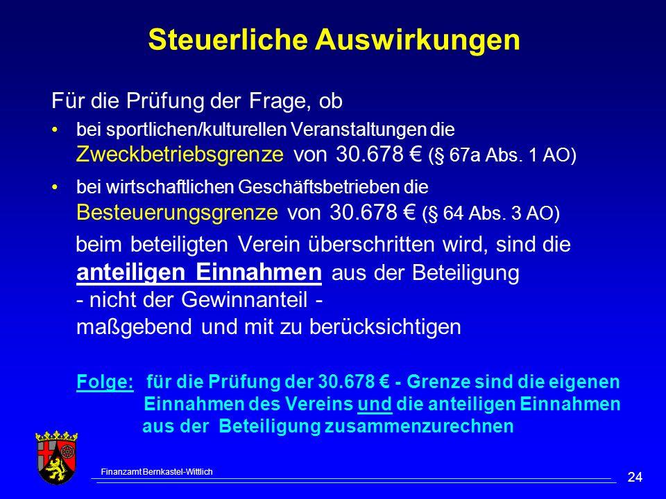 Finanzamt Bernkastel-Wittlich 24 Steuerliche Auswirkungen Für die Prüfung der Frage, ob bei sportlichen/kulturellen Veranstaltungen die Zweckbetriebsgrenze von 30.678 (§ 67a Abs.