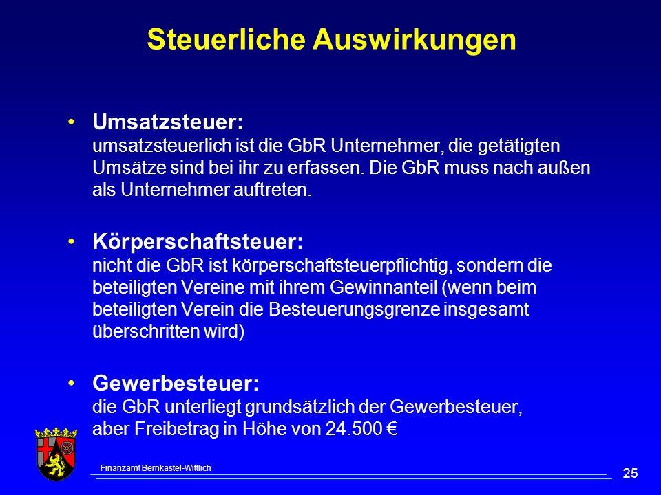 Finanzamt Bernkastel-Wittlich 25 Steuerliche Auswirkungen Umsatzsteuer: umsatzsteuerlich ist die GbR Unternehmer, die getätigten Umsätze sind bei ihr