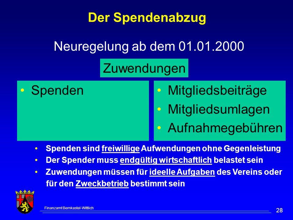 Finanzamt Bernkastel-Wittlich 28 Der Spendenabzug Neuregelung ab dem 01.01.2000 Zuwendungen SpendenMitgliedsbeiträge Mitgliedsumlagen Aufnahmegebühren
