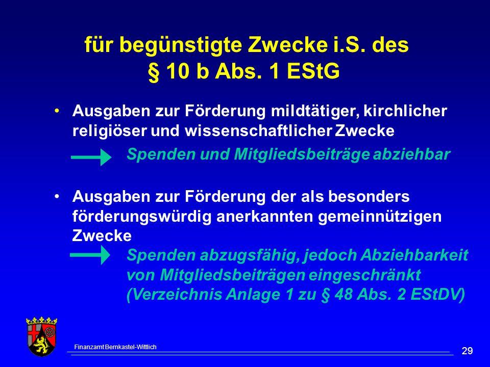 Finanzamt Bernkastel-Wittlich 29 für begünstigte Zwecke i.S. des § 10 b Abs. 1 EStG Ausgaben zur Förderung mildtätiger, kirchlicher religiöser und wis