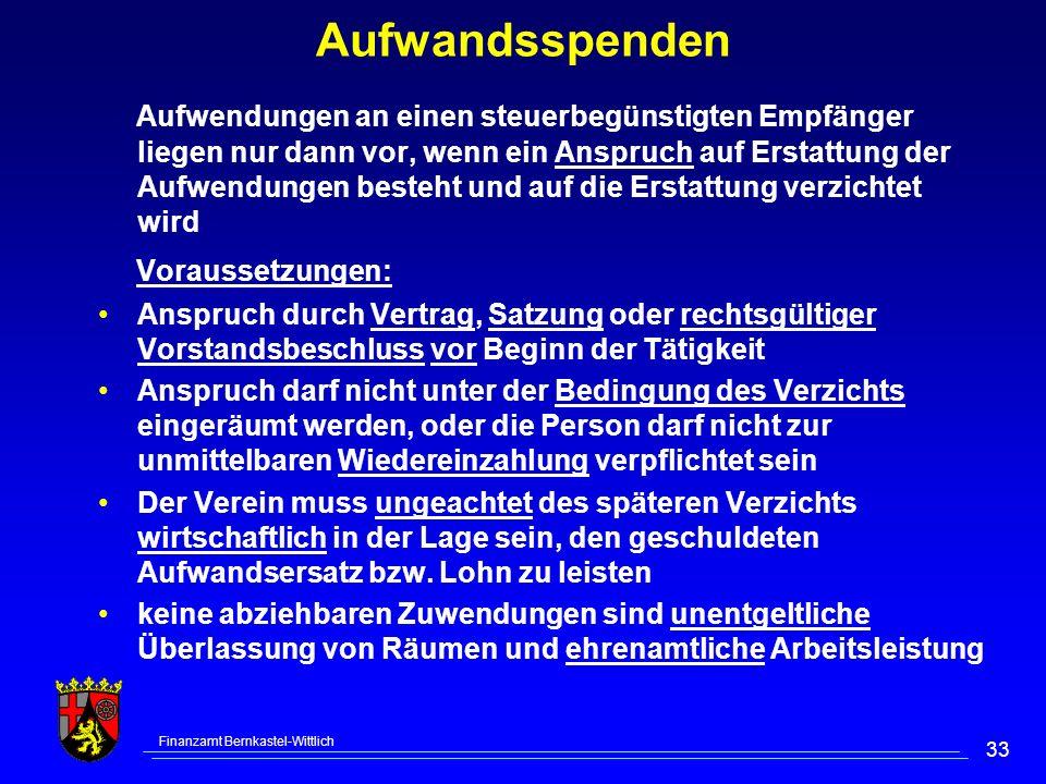 Finanzamt Bernkastel-Wittlich 33 Aufwandsspenden Aufwendungen an einen steuerbegünstigten Empfänger liegen nur dann vor, wenn ein Anspruch auf Erstatt