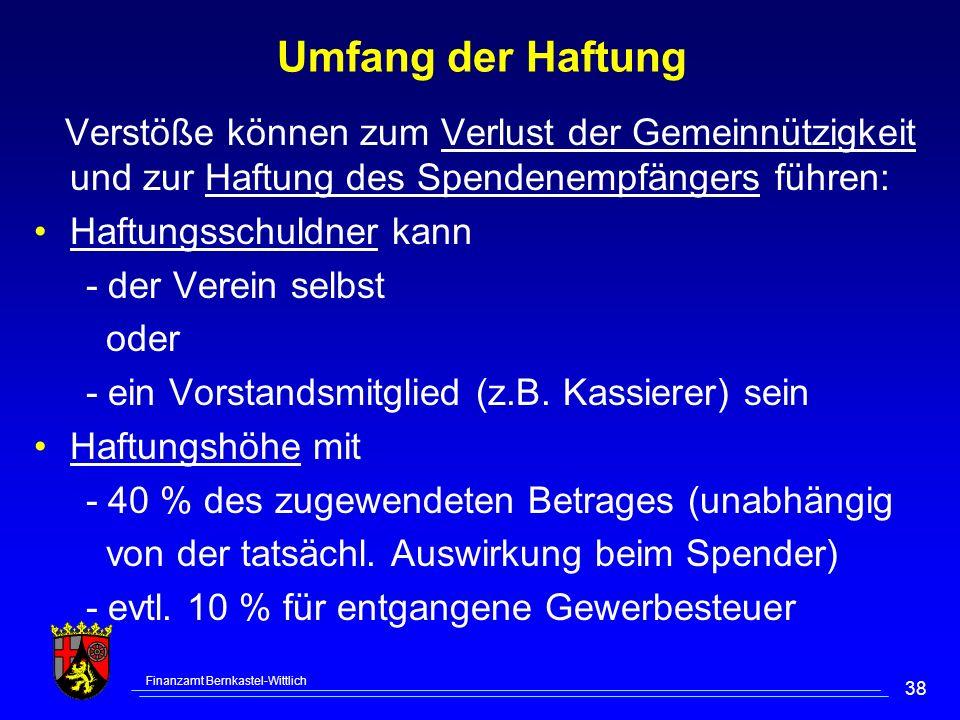 Finanzamt Bernkastel-Wittlich 38 Umfang der Haftung Verstöße können zum Verlust der Gemeinnützigkeit und zur Haftung des Spendenempfängers führen: Haf