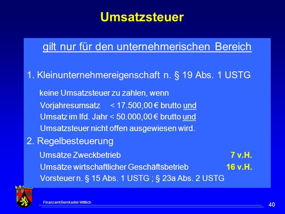 Finanzamt Bernkastel-Wittlich 40 Umsatzsteuer gilt nur für den unternehmerischen Bereich 1. Kleinunternehmereigenschaft n. § 19 Abs. 1 USTG keine Umsa