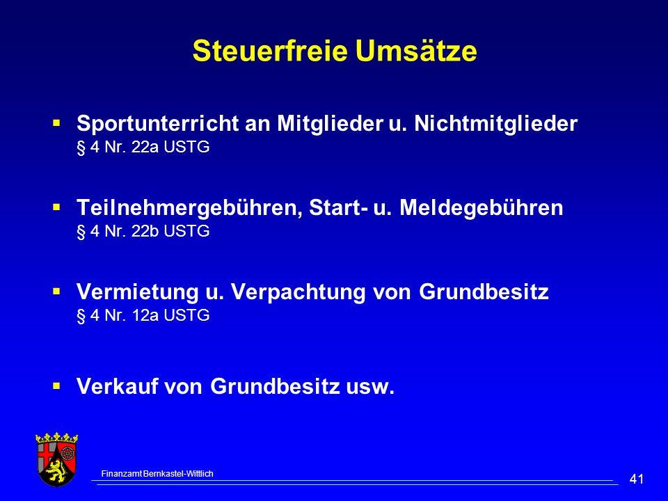 Finanzamt Bernkastel-Wittlich 41 Steuerfreie Umsätze Sportunterricht an Mitglieder u. Nichtmitglieder § 4 Nr. 22a USTG Teilnehmergebühren, Start- u. M