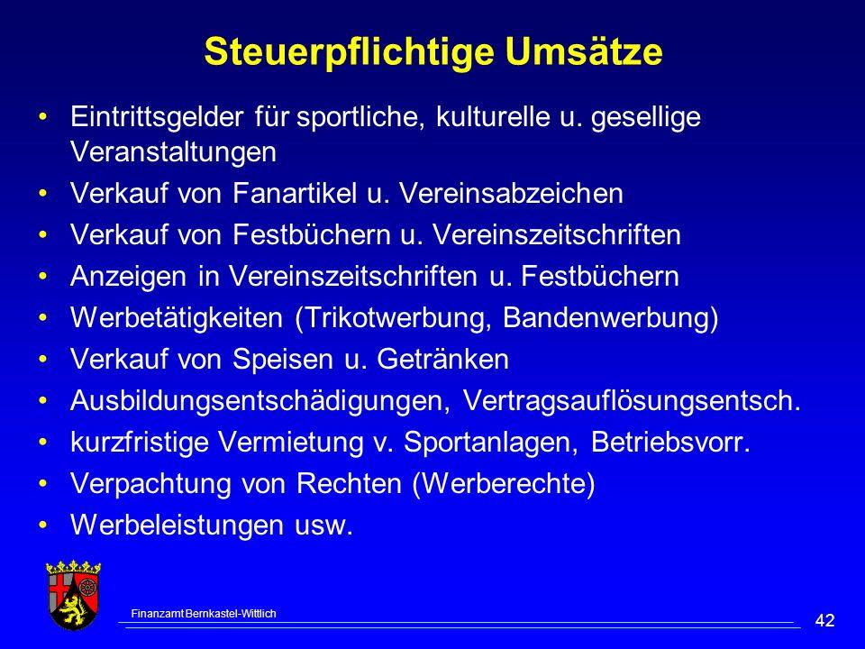 Finanzamt Bernkastel-Wittlich 42 Steuerpflichtige Umsätze Eintrittsgelder für sportliche, kulturelle u. gesellige Veranstaltungen Verkauf von Fanartik