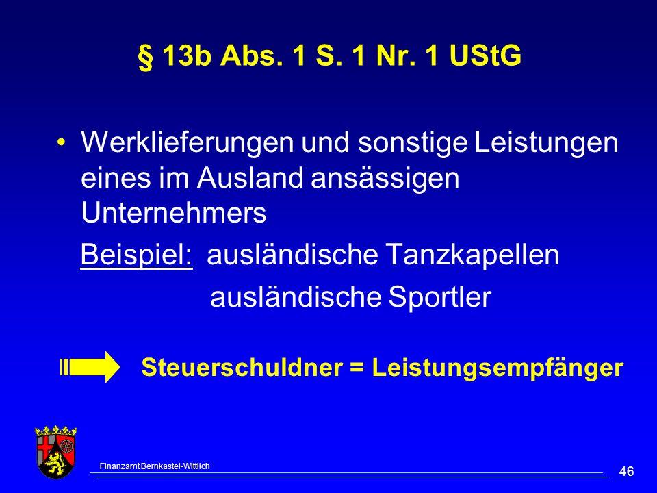 Finanzamt Bernkastel-Wittlich 46 § 13b Abs. 1 S. 1 Nr. 1 UStG Werklieferungen und sonstige Leistungen eines im Ausland ansässigen Unternehmers Beispie